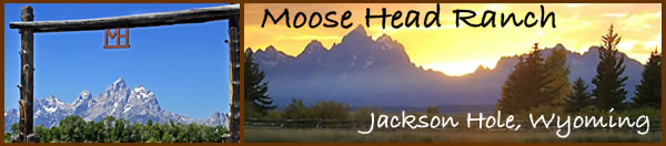 Moose Head Ranch - Jackson Hole, Wyoming